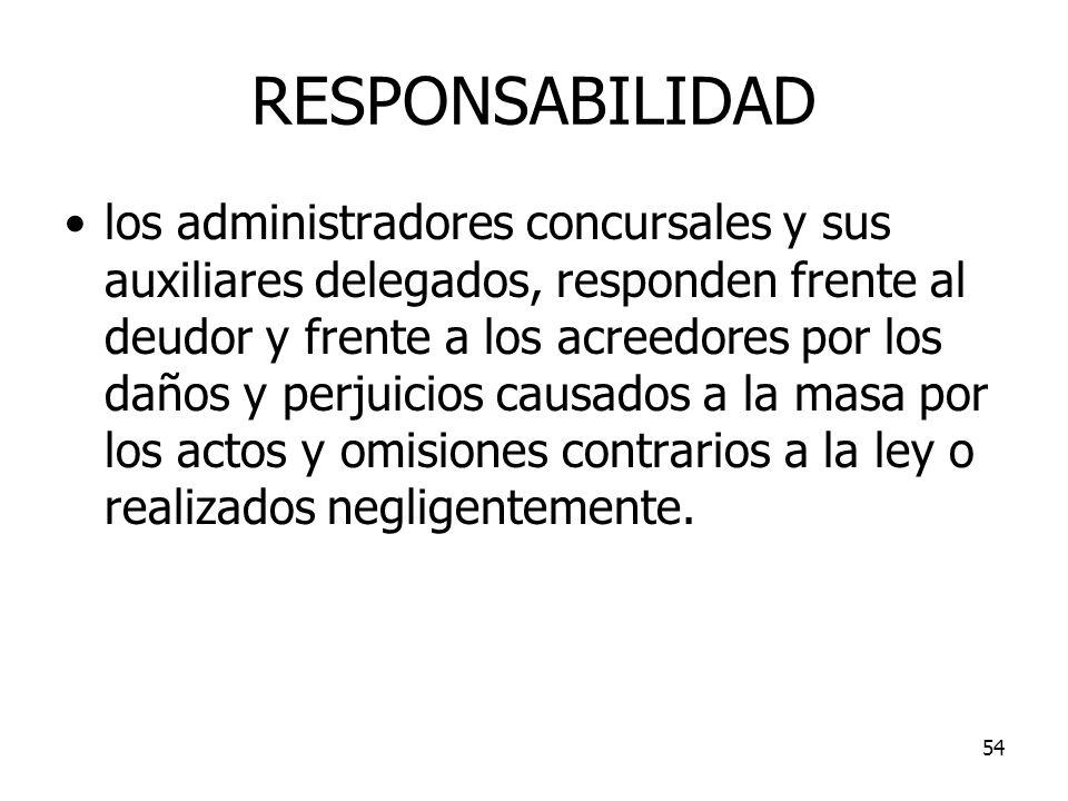 54 RESPONSABILIDAD los administradores concursales y sus auxiliares delegados, responden frente al deudor y frente a los acreedores por los daños y pe