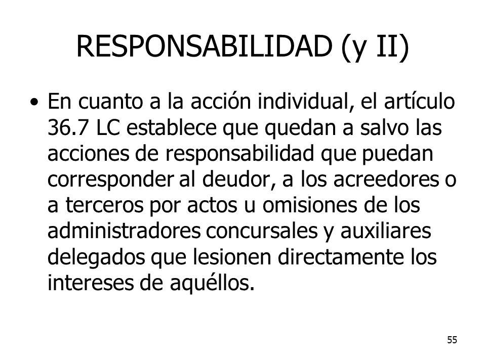 55 RESPONSABILIDAD (y II) En cuanto a la acción individual, el artículo 36.7 LC establece que quedan a salvo las acciones de responsabilidad que pueda