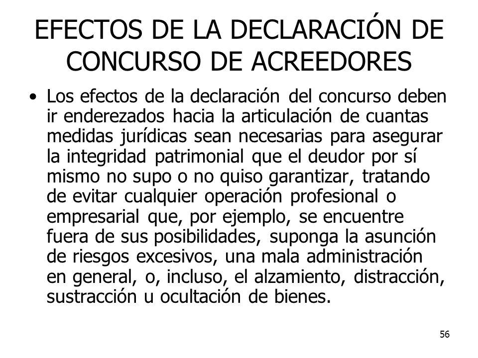 56 EFECTOS DE LA DECLARACIÓN DE CONCURSO DE ACREEDORES Los efectos de la declaración del concurso deben ir enderezados hacia la articulación de cuanta