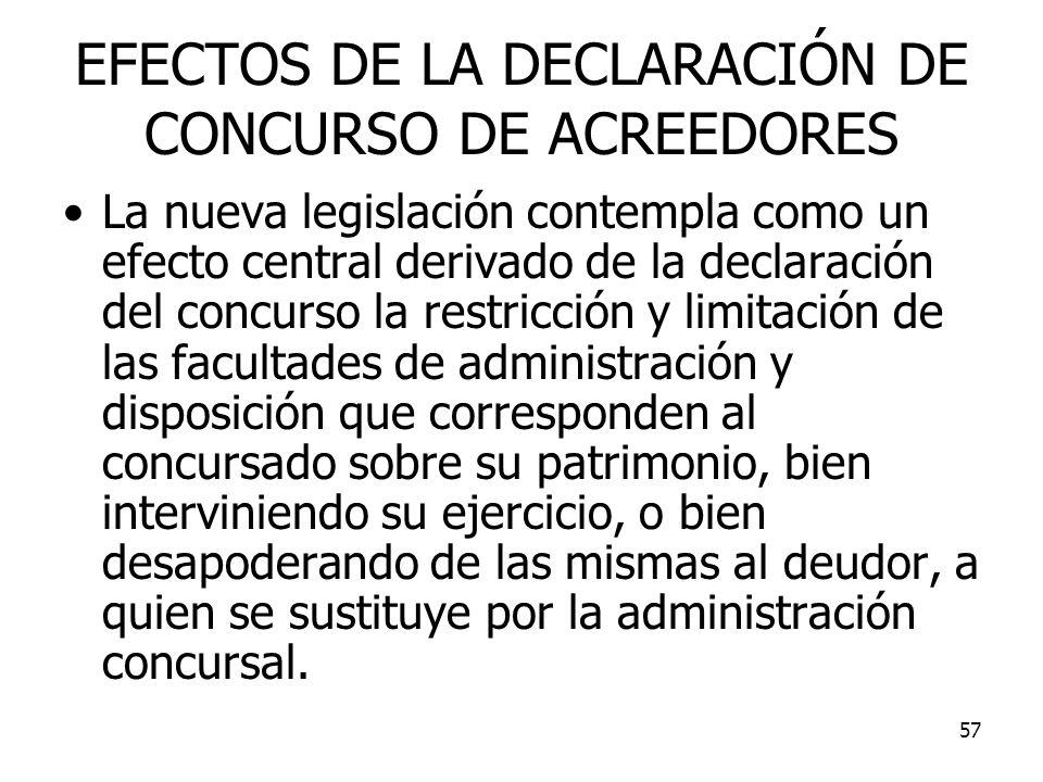 57 EFECTOS DE LA DECLARACIÓN DE CONCURSO DE ACREEDORES La nueva legislación contempla como un efecto central derivado de la declaración del concurso l