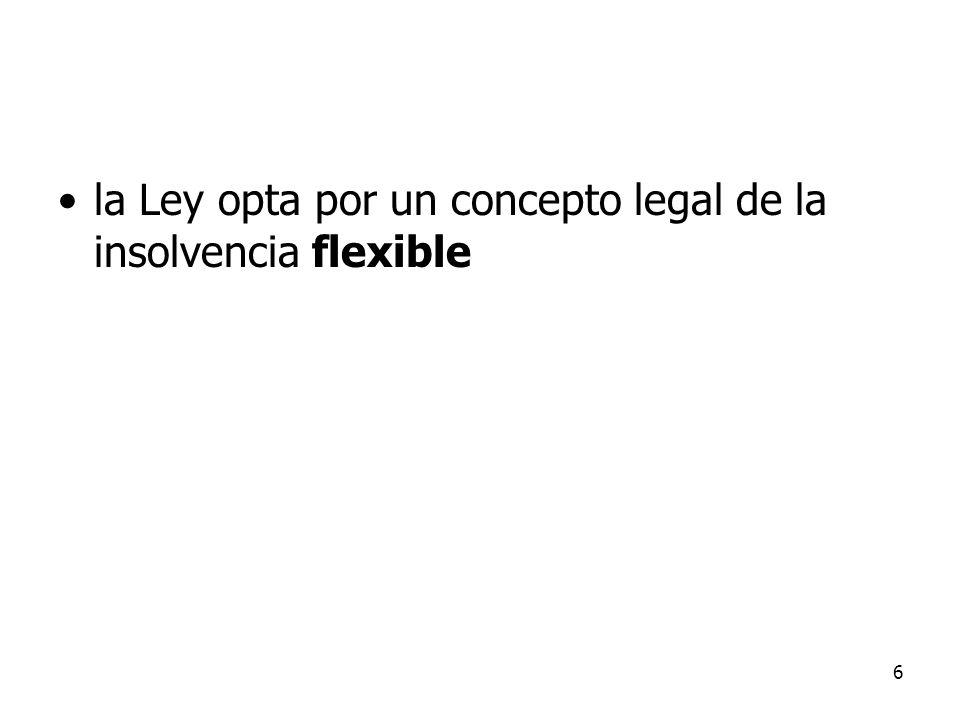 6 la Ley opta por un concepto legal de la insolvencia flexible