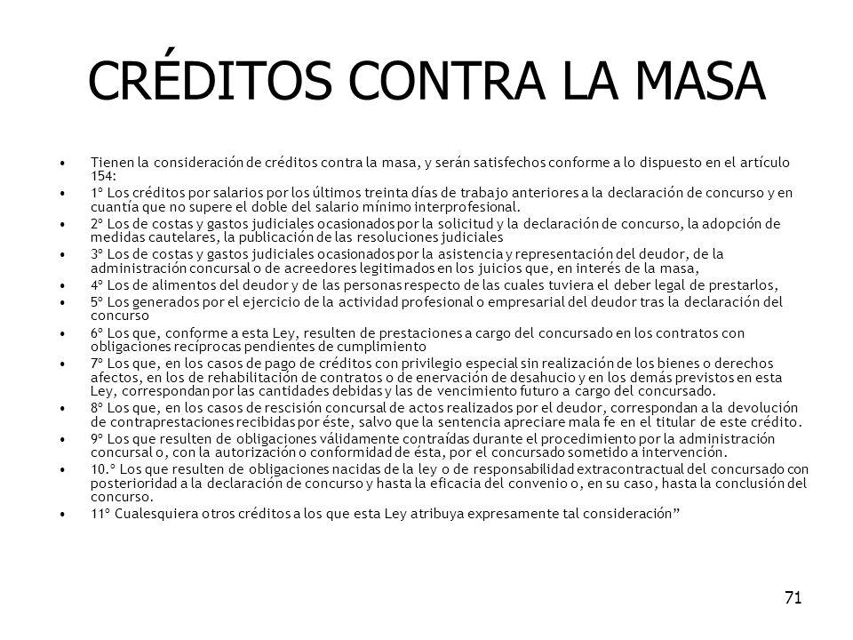 71 CRÉDITOS CONTRA LA MASA Tienen la consideración de créditos contra la masa, y serán satisfechos conforme a lo dispuesto en el artículo 154: 1º Los