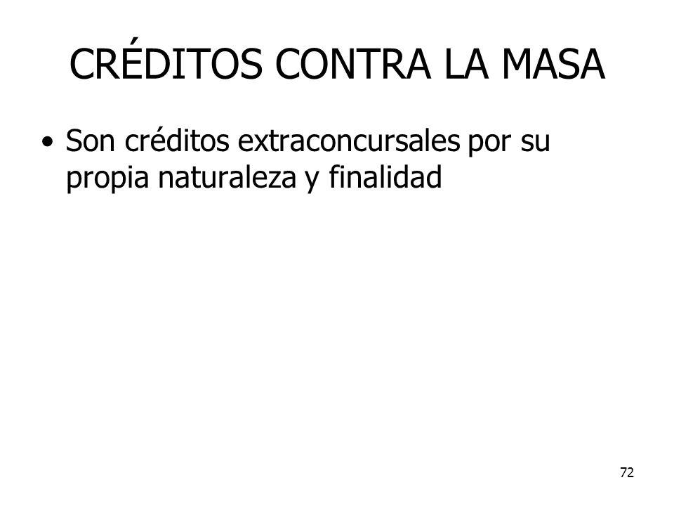 72 CRÉDITOS CONTRA LA MASA Son créditos extraconcursales por su propia naturaleza y finalidad