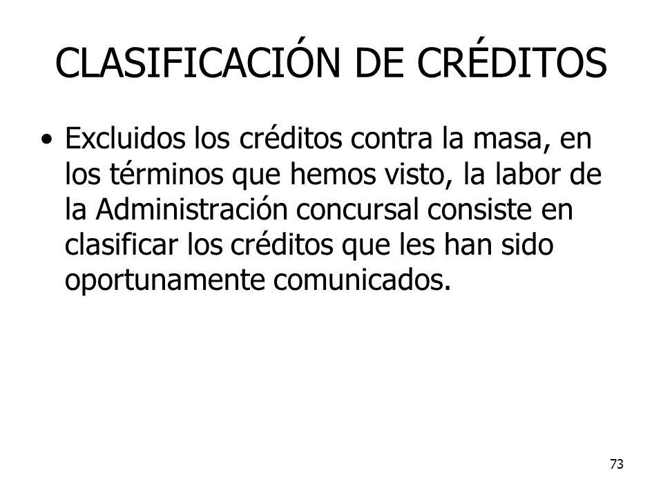 73 CLASIFICACIÓN DE CRÉDITOS Excluidos los créditos contra la masa, en los términos que hemos visto, la labor de la Administración concursal consiste
