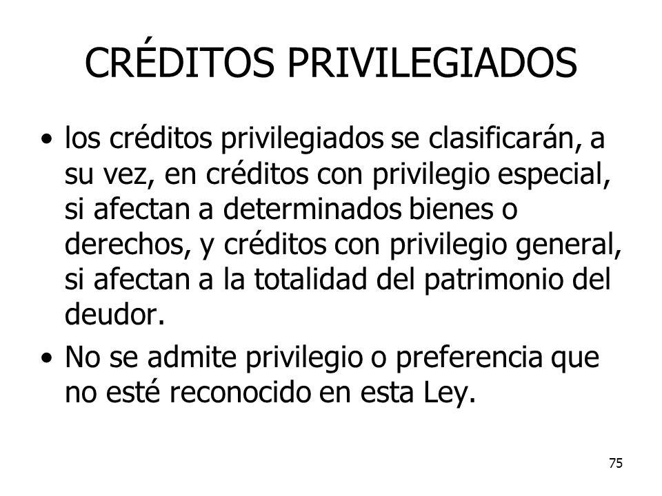 75 CRÉDITOS PRIVILEGIADOS los créditos privilegiados se clasificarán, a su vez, en créditos con privilegio especial, si afectan a determinados bienes
