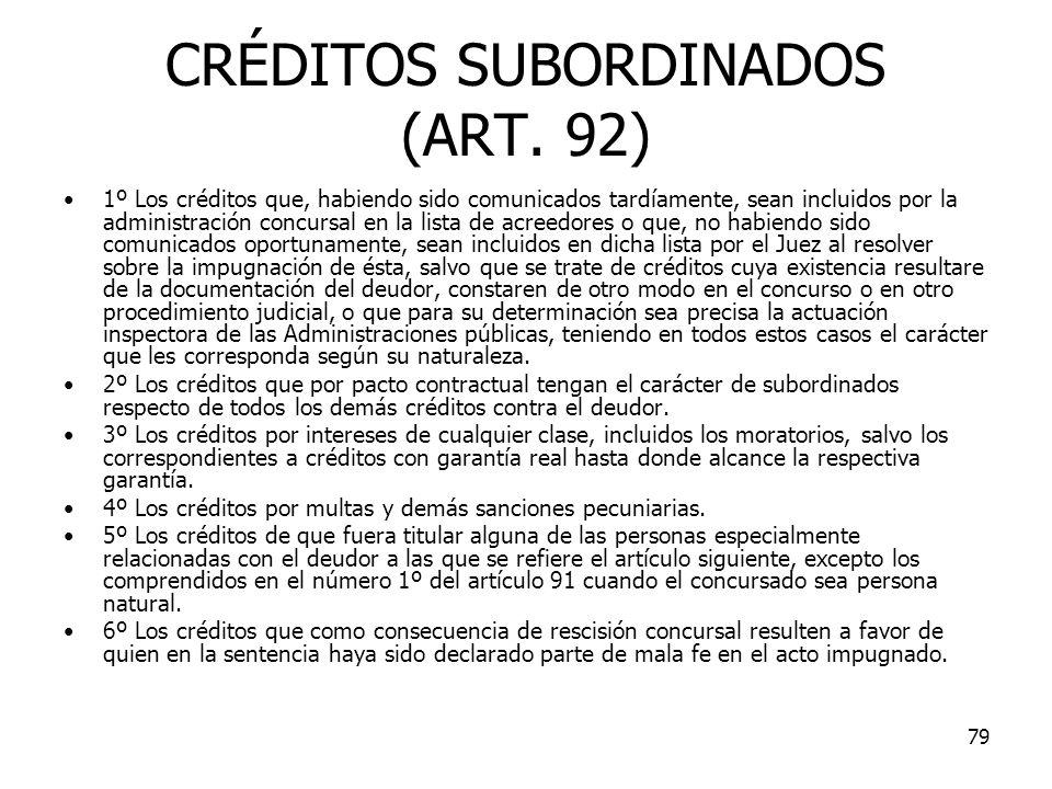 79 CRÉDITOS SUBORDINADOS (ART. 92) 1º Los créditos que, habiendo sido comunicados tardíamente, sean incluidos por la administración concursal en la li