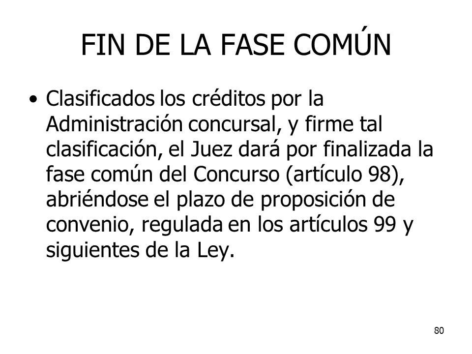 80 FIN DE LA FASE COMÚN Clasificados los créditos por la Administración concursal, y firme tal clasificación, el Juez dará por finalizada la fase comú