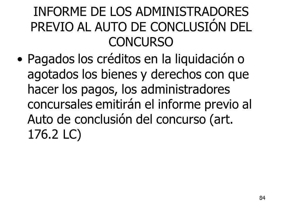 84 INFORME DE LOS ADMINISTRADORES PREVIO AL AUTO DE CONCLUSIÓN DEL CONCURSO Pagados los créditos en la liquidación o agotados los bienes y derechos co