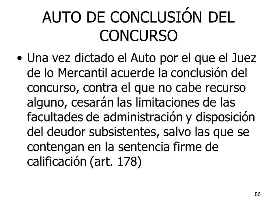 86 AUTO DE CONCLUSIÓN DEL CONCURSO Una vez dictado el Auto por el que el Juez de lo Mercantil acuerde la conclusión del concurso, contra el que no cab
