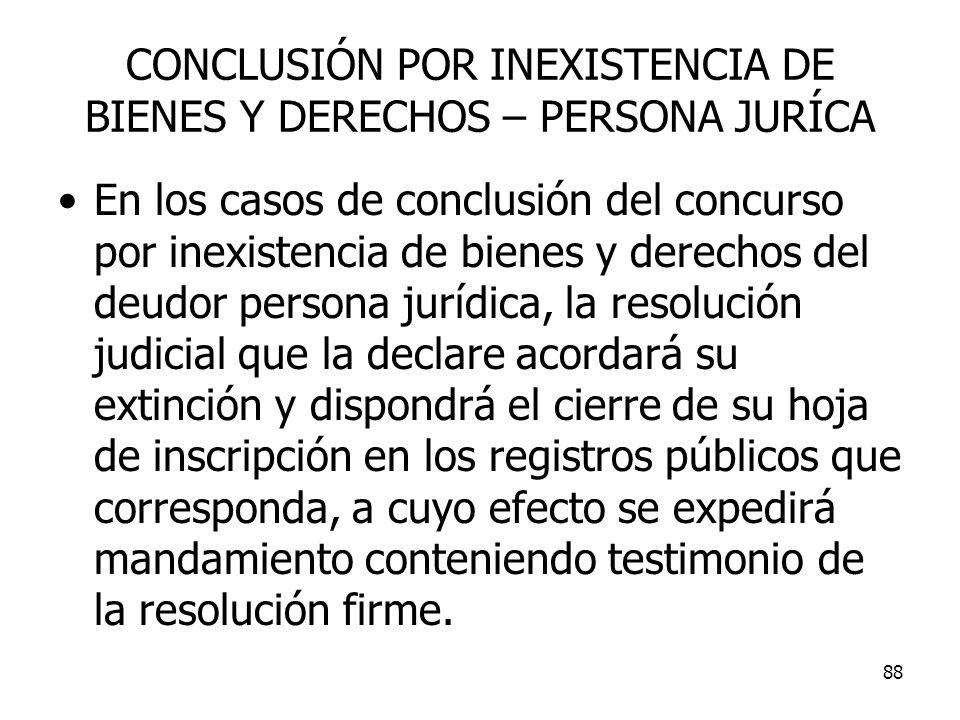 88 CONCLUSIÓN POR INEXISTENCIA DE BIENES Y DERECHOS – PERSONA JURÍCA En los casos de conclusión del concurso por inexistencia de bienes y derechos del