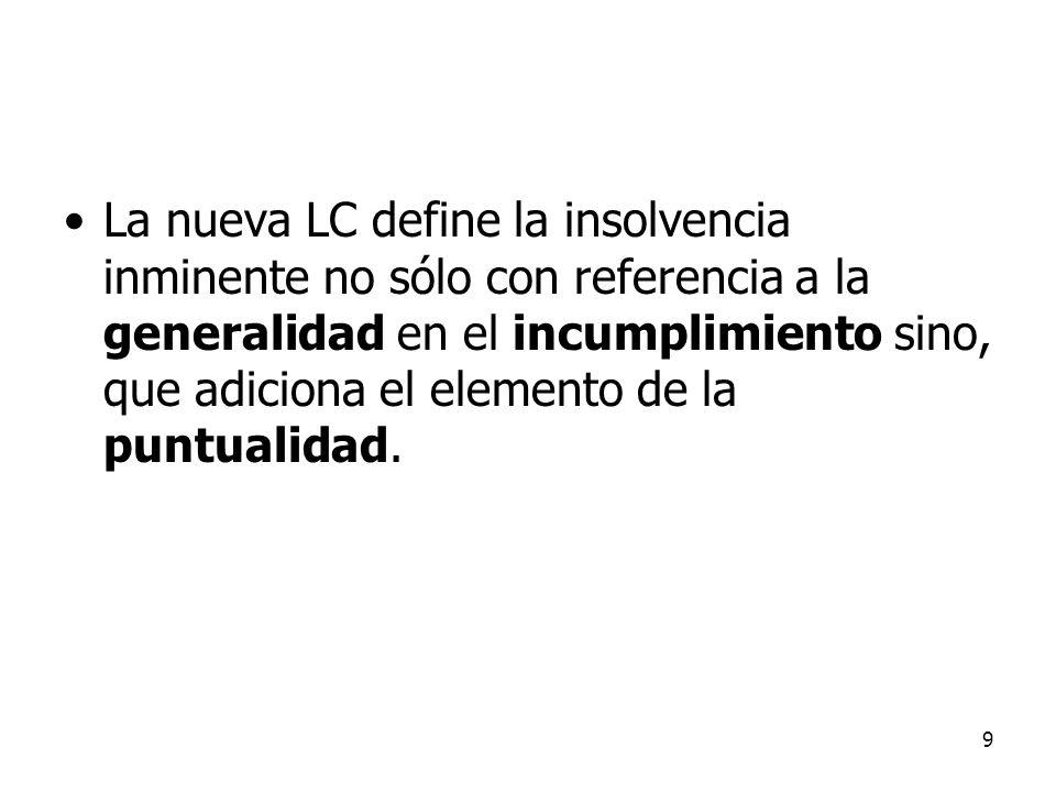 9 La nueva LC define la insolvencia inminente no sólo con referencia a la generalidad en el incumplimiento sino, que adiciona el elemento de la puntua