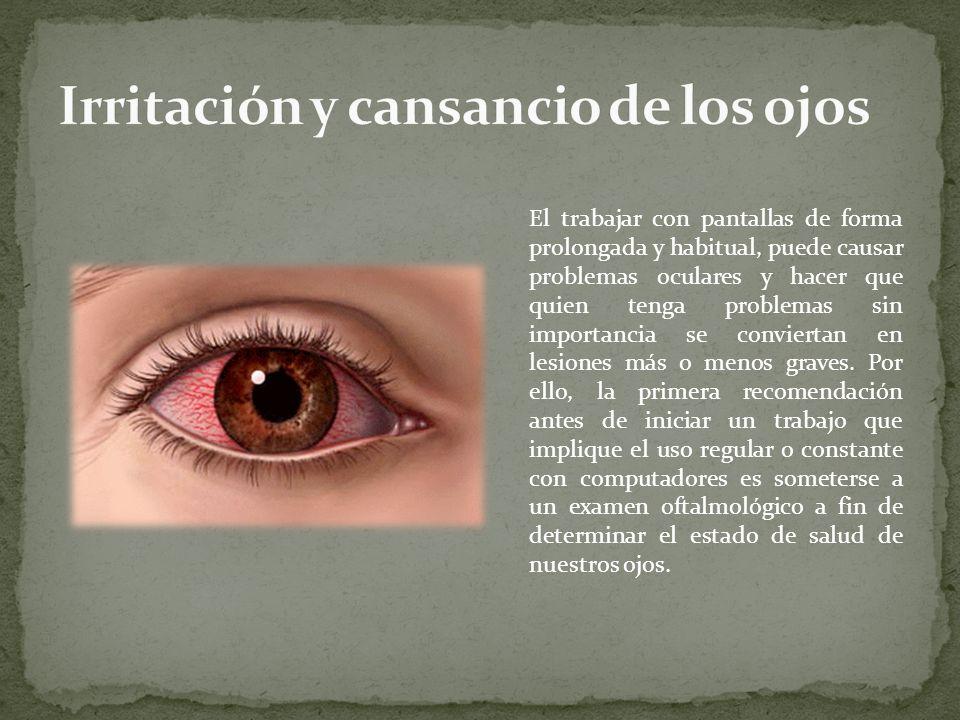 El trabajar con pantallas de forma prolongada y habitual, puede causar problemas oculares y hacer que quien tenga problemas sin importancia se convier