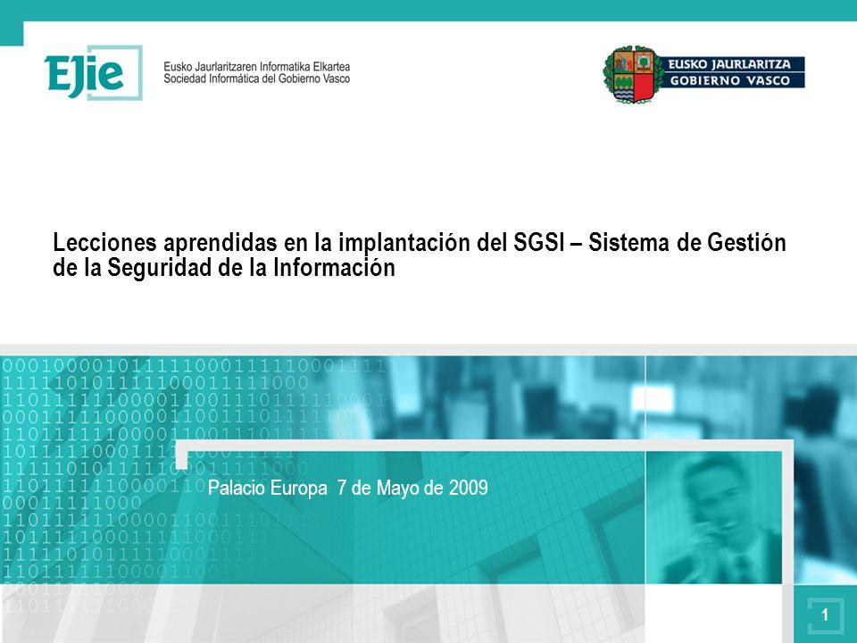 1 Lecciones aprendidas en la implantación del SGSI – Sistema de Gestión de la Seguridad de la Información Palacio Europa 7 de Mayo de 2009