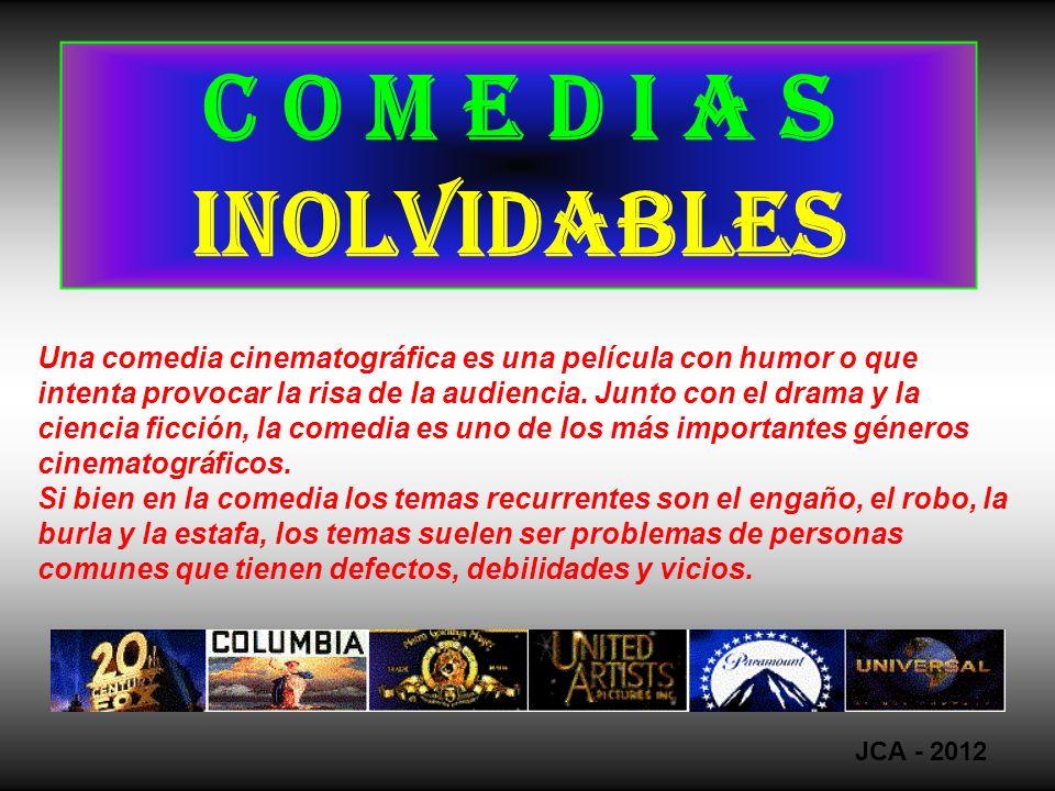 C o m e d i a s inolvidables Una comedia cinematográfica es una película con humor o que intenta provocar la risa de la audiencia.