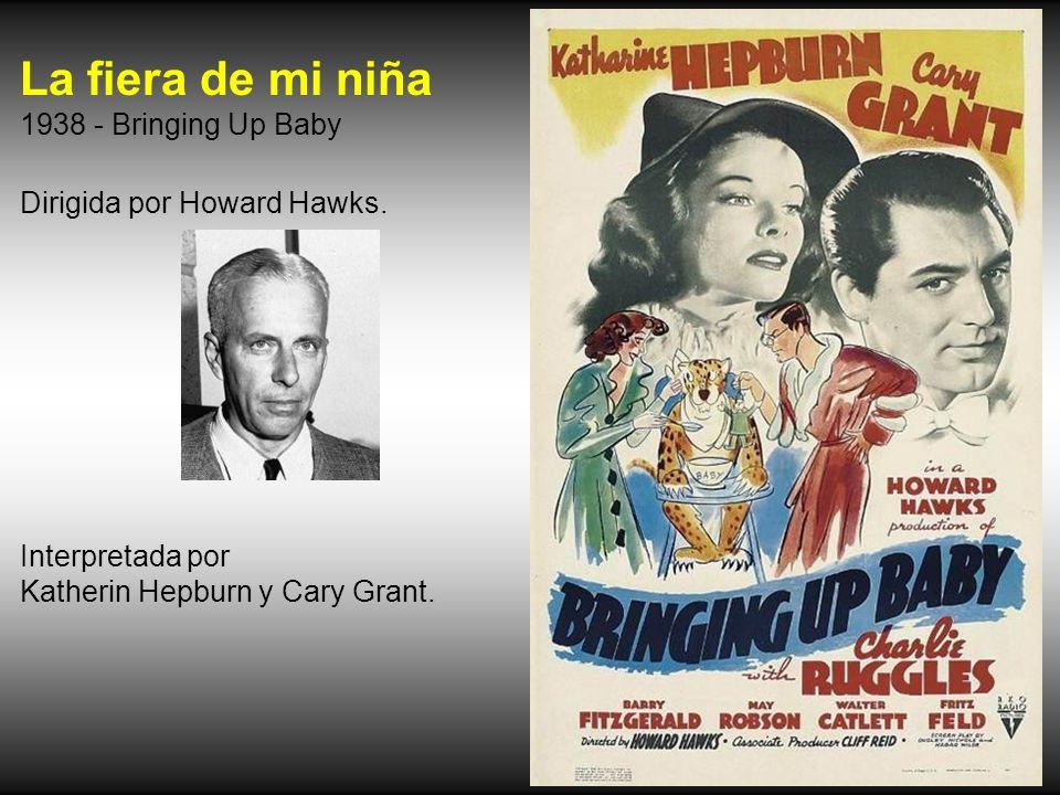 La fiera de mi niña 1938 - Bringing Up Baby Dirigida por Howard Hawks.