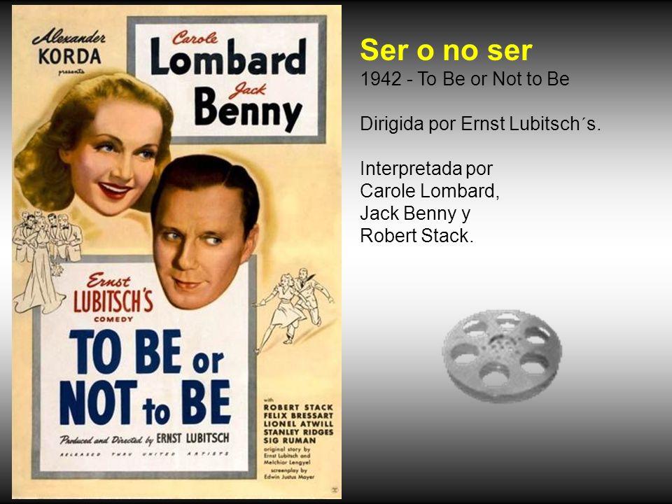 Ser o no ser 1942 - To Be or Not to Be Dirigida por Ernst Lubitsch´s.