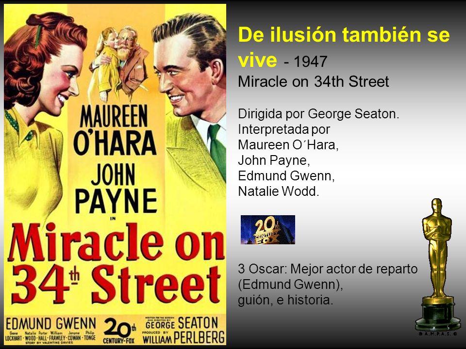 De ilusión también se vive - 1947 Miracle on 34th Street Dirigida por George Seaton.