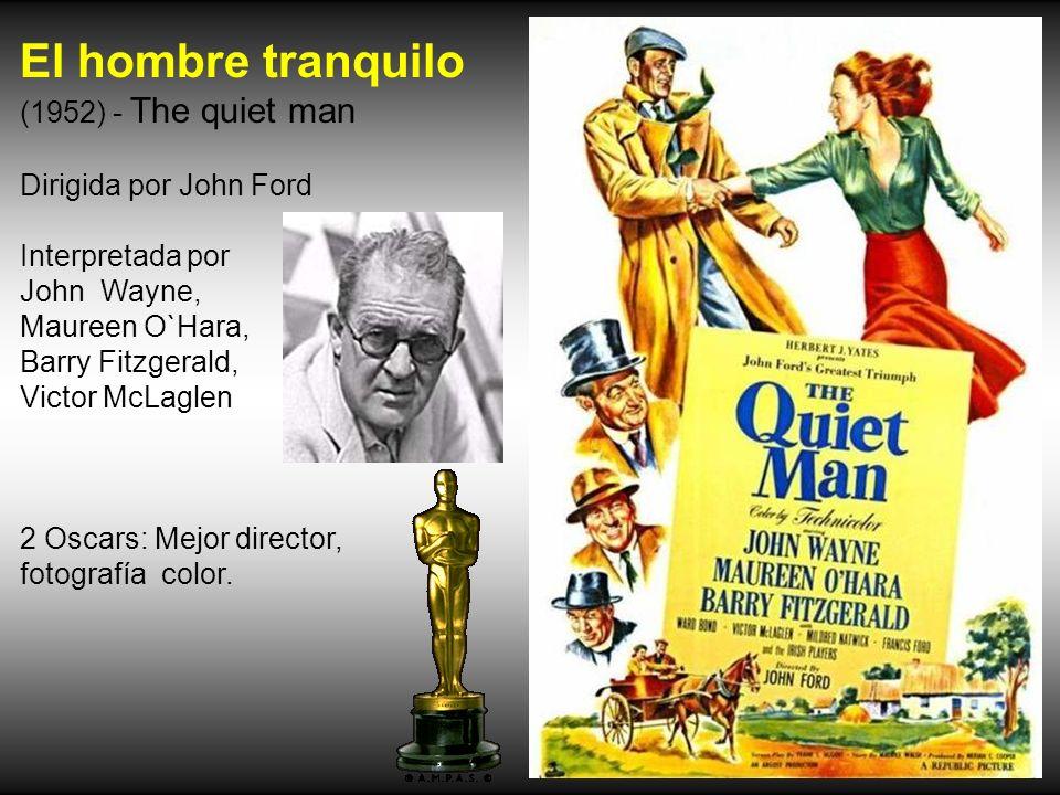 El hombre tranquilo (1952) - The quiet man Dirigida por John Ford Interpretada por John Wayne, Maureen O`Hara, Barry Fitzgerald, Victor McLaglen 2 Oscars: Mejor director, fotografía color.