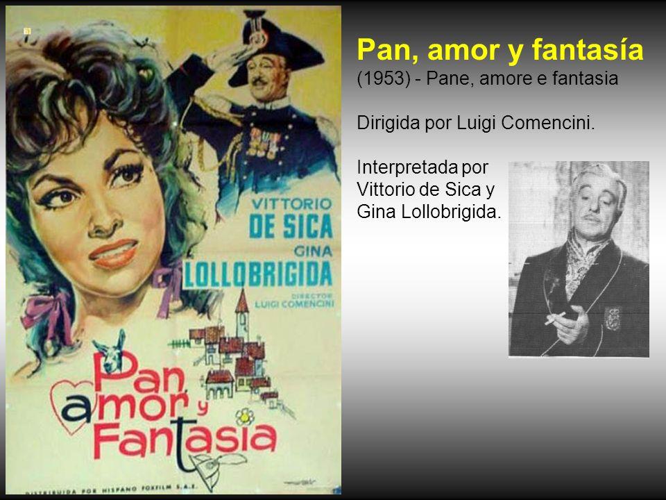 Pan, amor y fantasía (1953) - Pane, amore e fantasia Dirigida por Luigi Comencini.