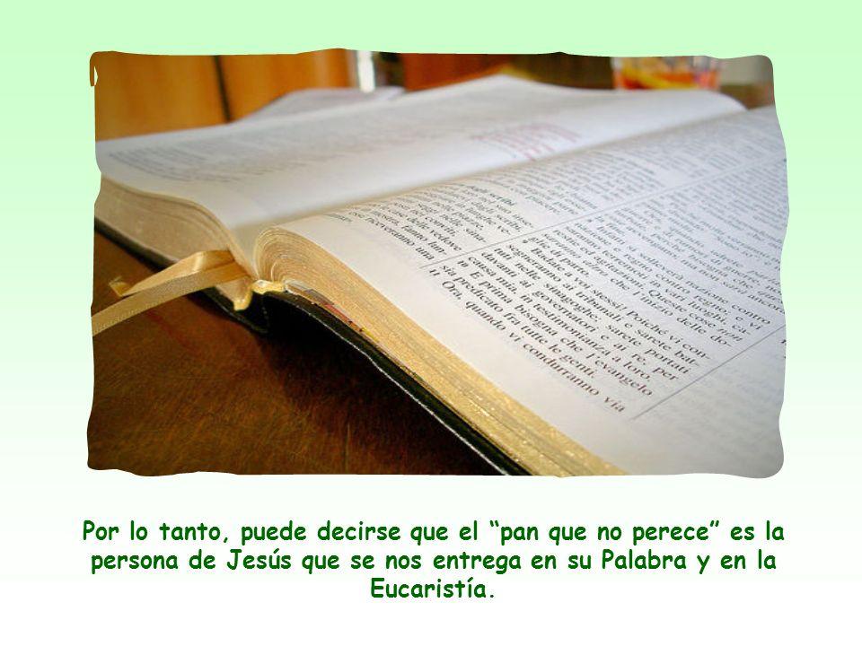 Al leer después, más adelante, otras palabras de Jesús se advierte que ese pan que no perece es también el cuerpo eucarístico de Jesús.