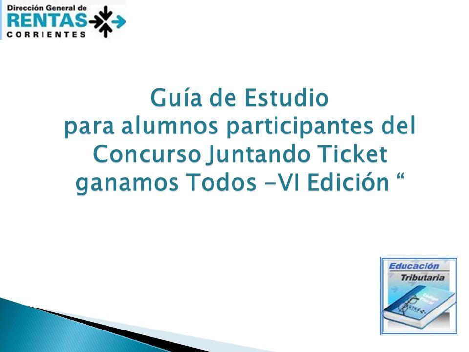 Guía de Estudio para alumnos participantes del Concurso Juntando Ticket ganamos Todos -VI Edición para alumnos participantes del Concurso Juntando Tic