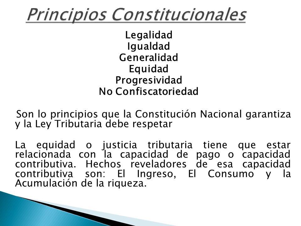 Principios Constitucionales Legalidad Igualdad Generalidad Equidad Progresividad No Confiscatoriedad Son lo principios que la Constitución Nacional ga