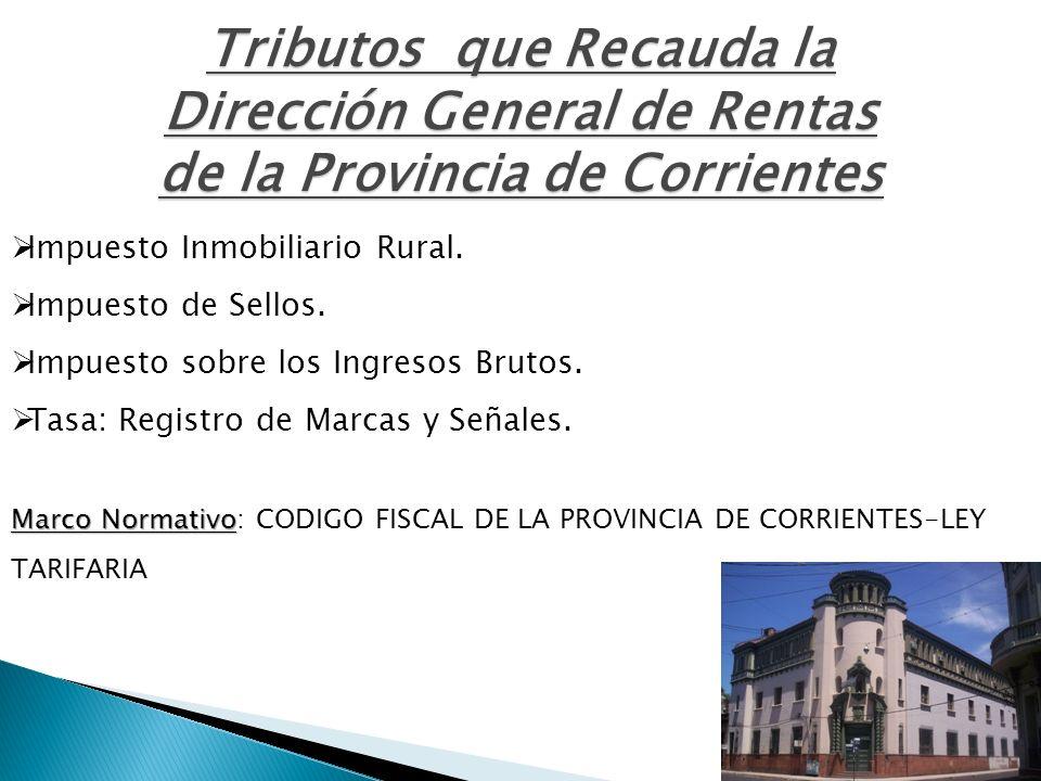 Tributos que Recauda la Dirección General de Rentas de la Provincia de Corrientes Impuesto Inmobiliario Rural. Impuesto de Sellos. Impuesto sobre los