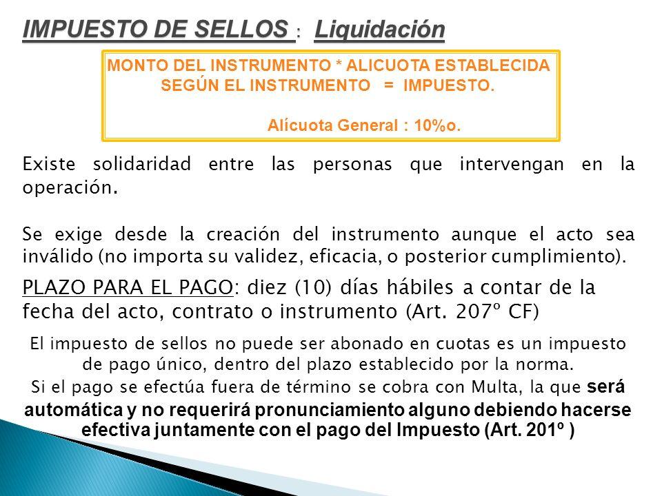 Liquidación IMPUESTO DE SELLOS : MONTO DEL INSTRUMENTO * ALICUOTA ESTABLECIDA SEGÚN EL INSTRUMENTO = IMPUESTO. Alícuota General : 10%o. Existe solidar