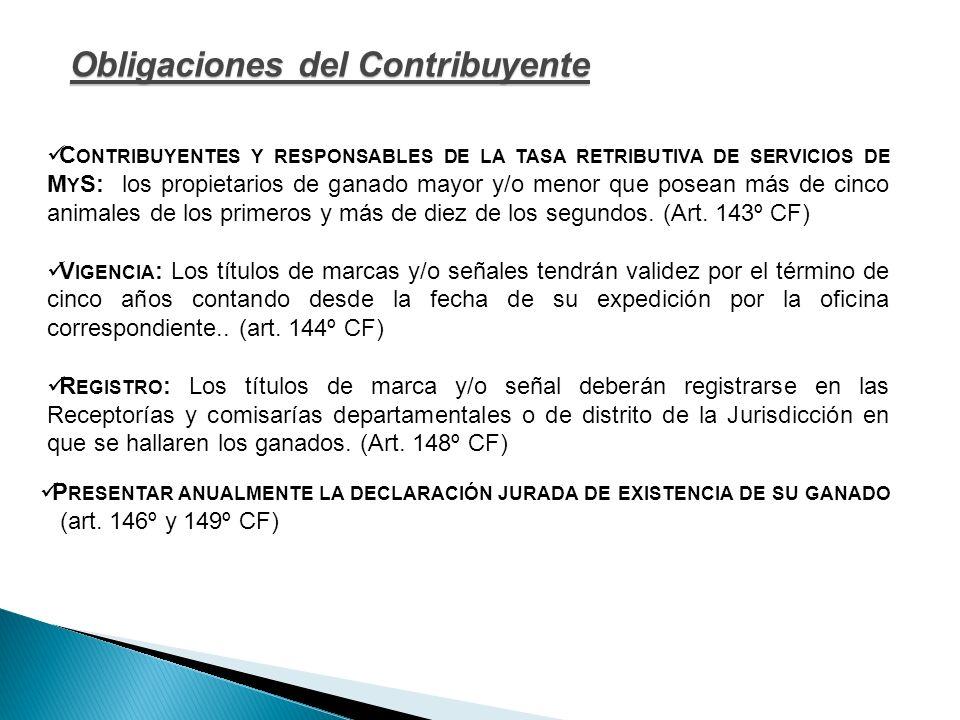 Obligaciones del Contribuyente C ONTRIBUYENTES Y RESPONSABLES DE LA TASA RETRIBUTIVA DE SERVICIOS DE M Y S: los propietarios de ganado mayor y/o menor