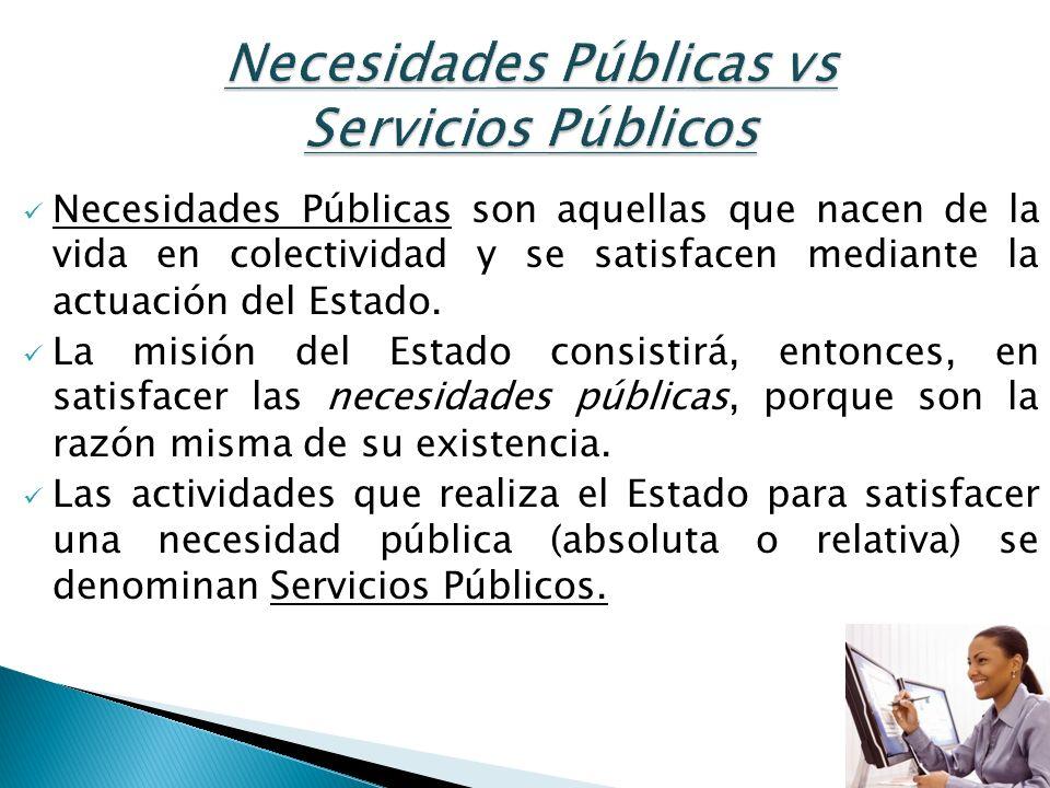 Necesidades Públicas vs Servicios Públicos Necesidades Públicas son aquellas que nacen de la vida en colectividad y se satisfacen mediante la actuació