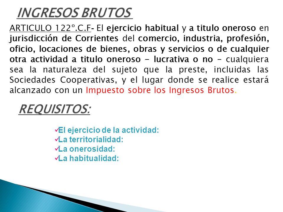 ARTICULO 122º.C.F - El ejercicio habitual y a titulo oneroso en jurisdicción de Corrientes del comercio, industria, profesión, oficio, locaciones de b