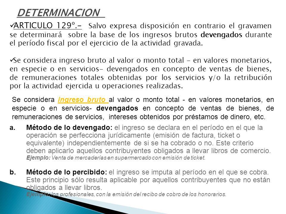 ARTICULO 129º.- Salvo expresa disposición en contrario el gravamen se determinará sobre la base de los ingresos brutos devengados durante el período f