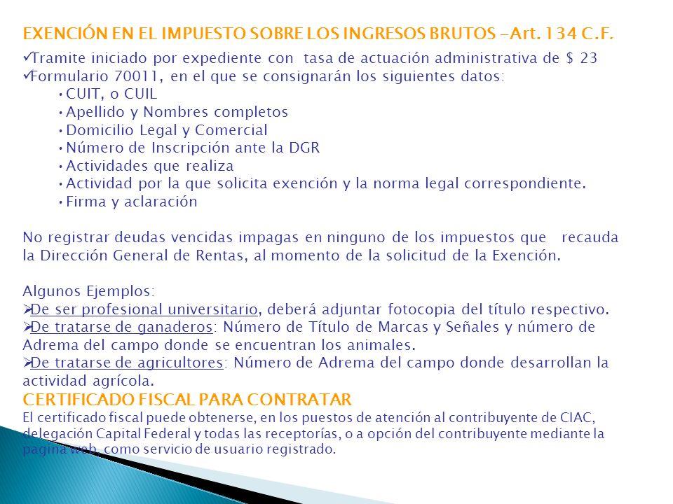 EXENCIÓN EN EL IMPUESTO SOBRE LOS INGRESOS BRUTOS -Art. 134 C.F. Tramite iniciado por expediente con tasa de actuación administrativa de $ 23 Formular