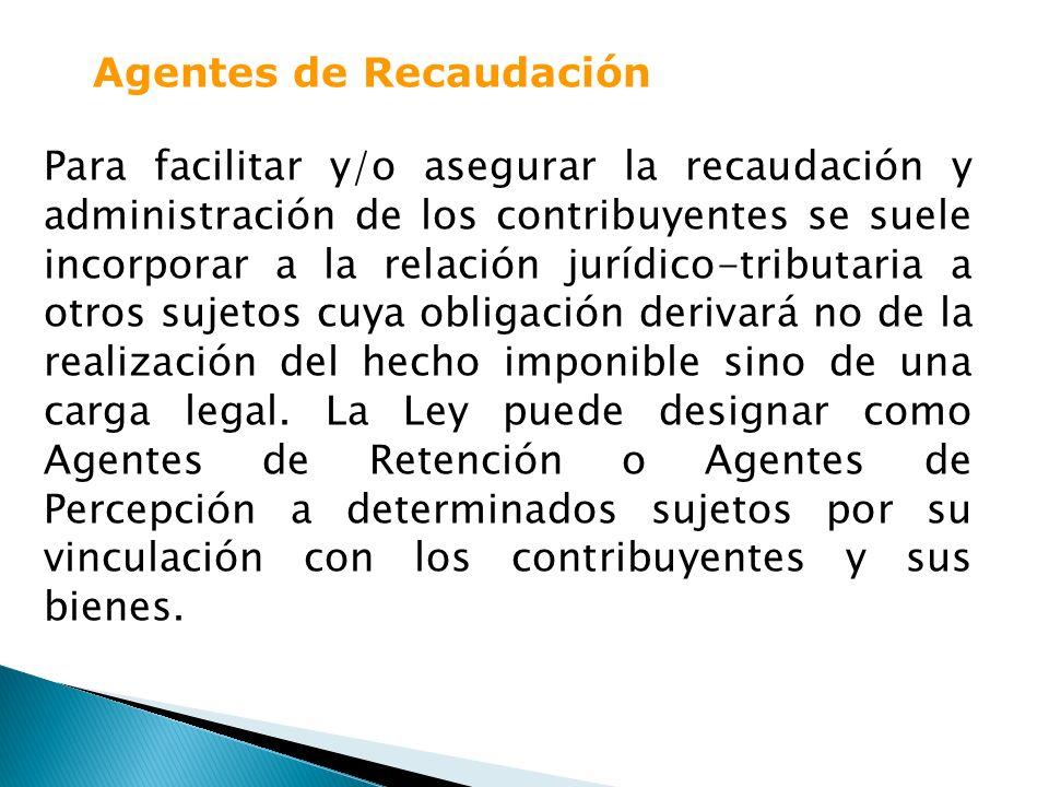 Para facilitar y/o asegurar la recaudación y administración de los contribuyentes se suele incorporar a la relación jurídico-tributaria a otros sujeto