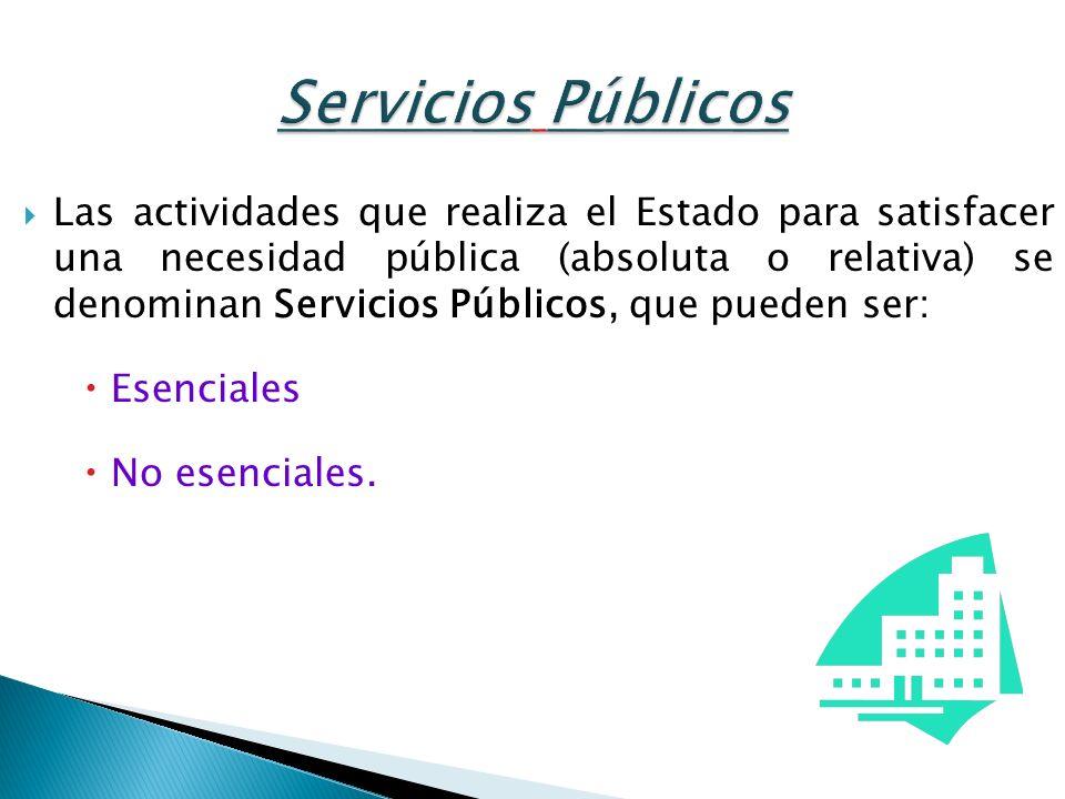 Las actividades que realiza el Estado para satisfacer una necesidad pública (absoluta o relativa) se denominan Servicios Públicos, que pueden ser: Ese