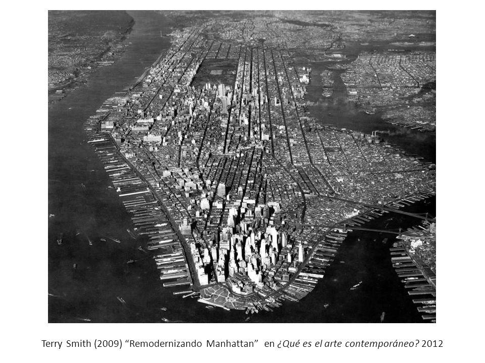 Terry Smith (2009) Remodernizando Manhattan en ¿Qué es el arte contemporáneo? 2012