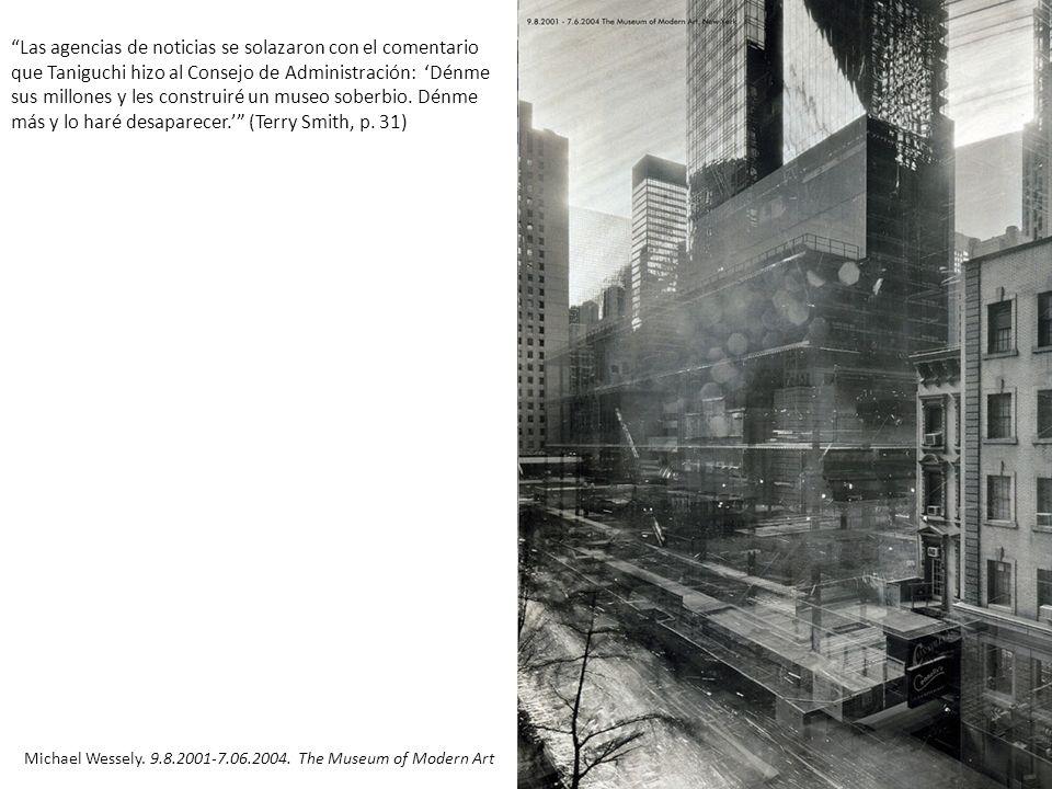 Michael Wessely. 9.8.2001-7.06.2004. The Museum of Modern Art Las agencias de noticias se solazaron con el comentario que Taniguchi hizo al Consejo de
