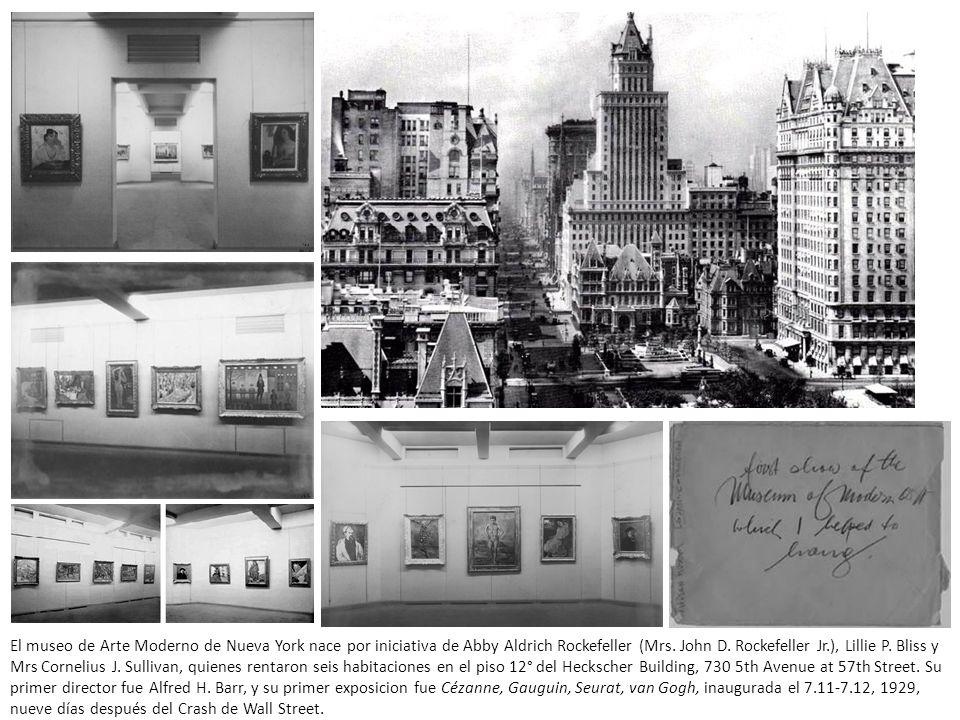 El museo de Arte Moderno de Nueva York nace por iniciativa de Abby Aldrich Rockefeller (Mrs. John D. Rockefeller Jr.), Lillie P. Bliss y Mrs Cornelius