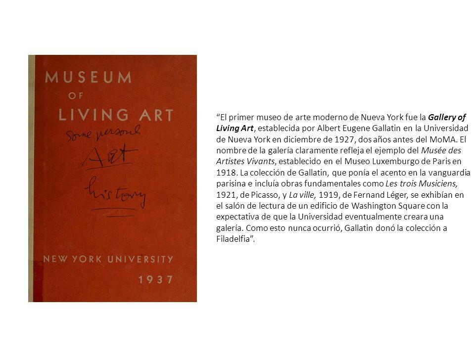 El primer museo de arte moderno de Nueva York fue la Gallery of Living Art, establecida por Albert Eugene Gallatin en la Universidad de Nueva York en