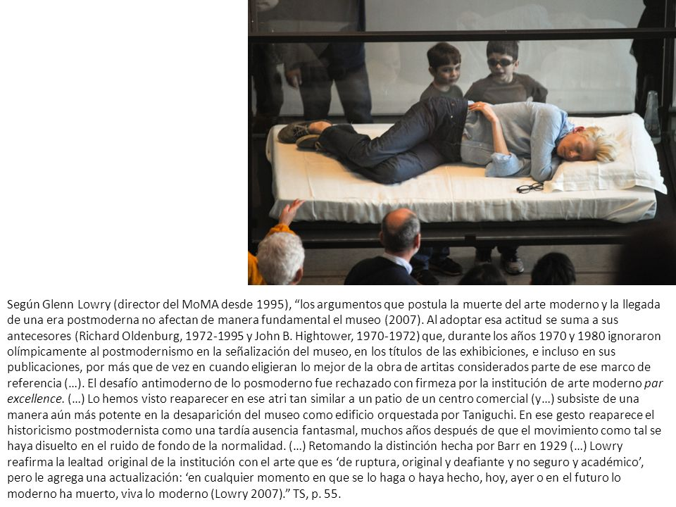 Según Glenn Lowry (director del MoMA desde 1995), los argumentos que postula la muerte del arte moderno y la llegada de una era postmoderna no afectan