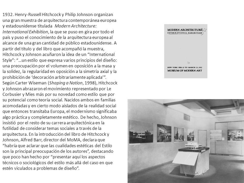 1932. Henry-Russell Hitchcock y Philip Johnson organizan una gran muestra de arquitectura contemporánea europea y estadounidense titulada Modern Archi