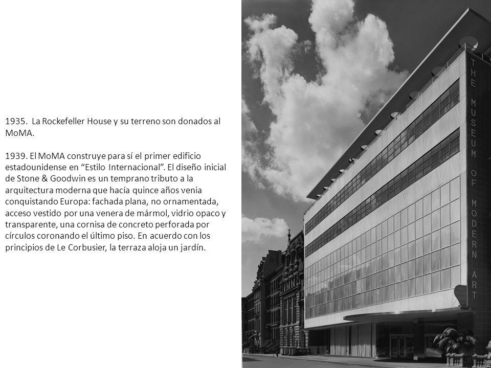 1935. La Rockefeller House y su terreno son donados al MoMA. 1939. El MoMA construye para sí el primer edificio estadounidense en Estilo Internacional