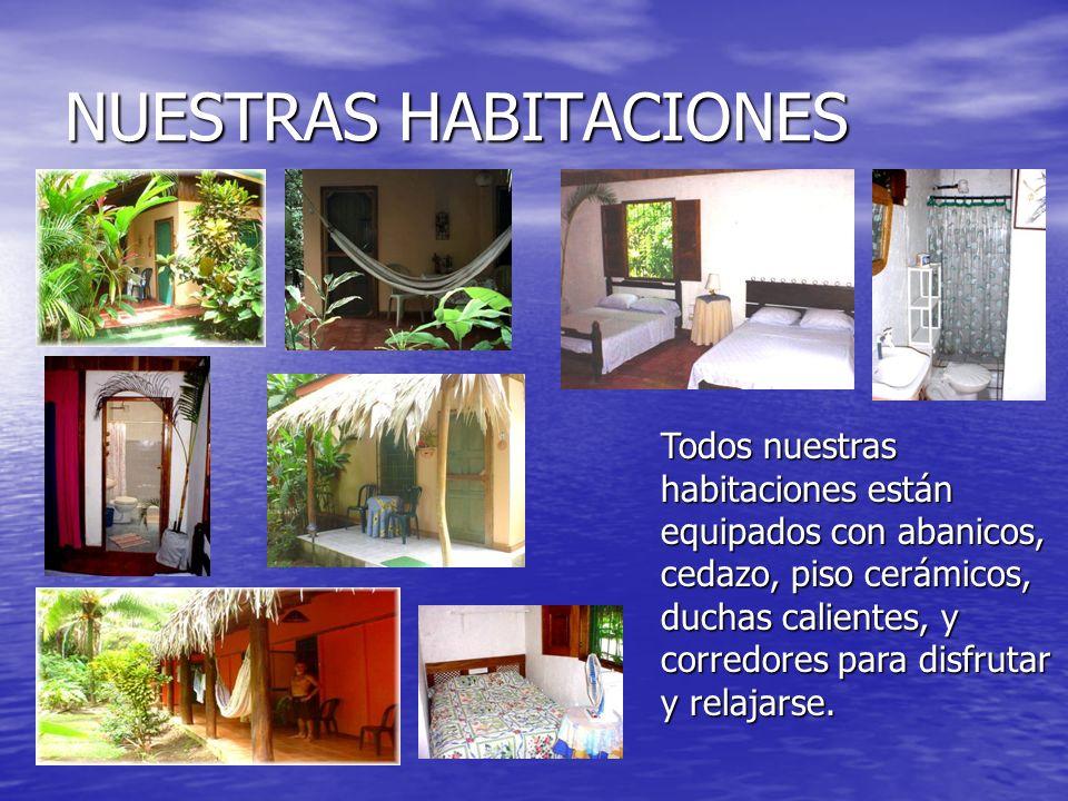NUESTRAS HABITACIONES Todos nuestras habitaciones están equipados con abanicos, cedazo, piso cerámicos, duchas calientes, y corredores para disfrutar