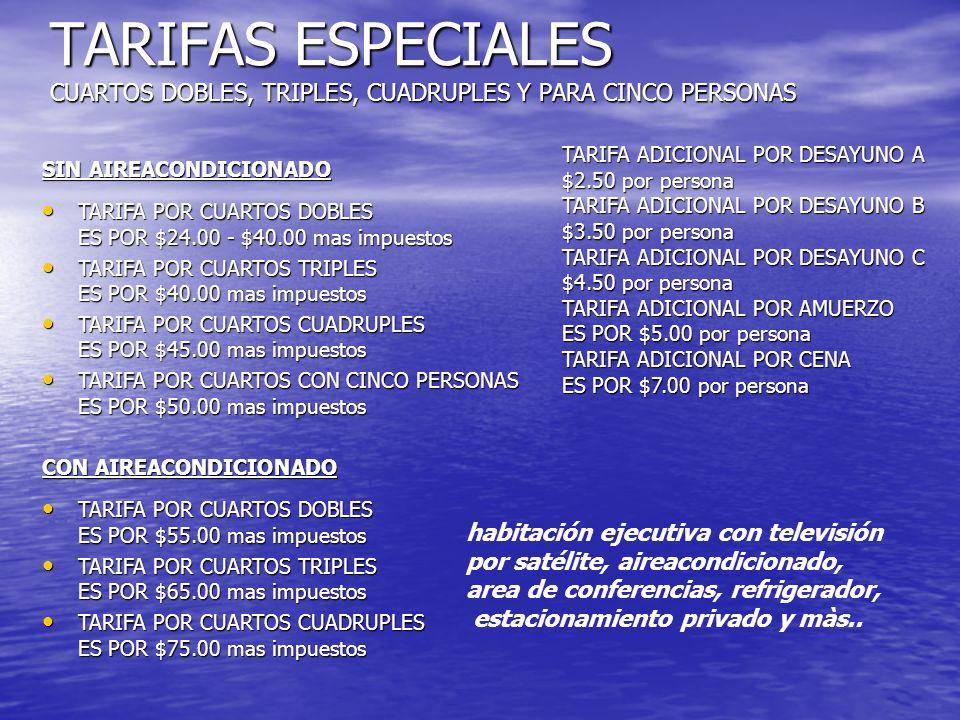 TARIFAS ESPECIALES CUARTOS DOBLES, TRIPLES, CUADRUPLES Y PARA CINCO PERSONAS SIN AIREACONDICIONADO TARIFA POR CUARTOS DOBLES ES POR $24.00 - $40.00 ma