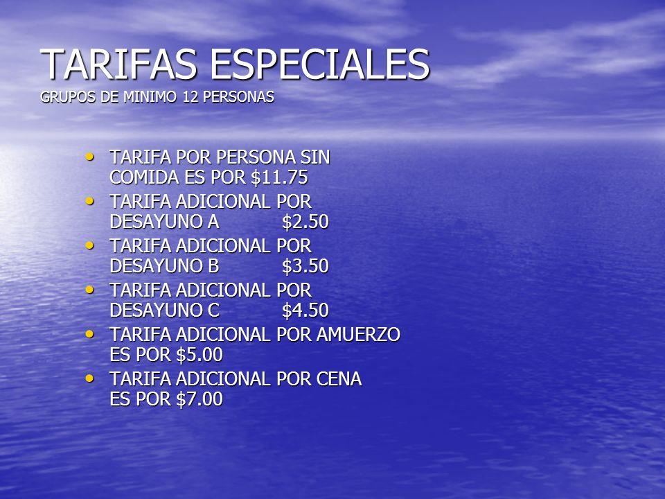 TARIFAS ESPECIALES GRUPOS DE MINIMO 12 PERSONAS TARIFA POR PERSONA SIN COMIDA ES POR $11.75 TARIFA POR PERSONA SIN COMIDA ES POR $11.75 TARIFA ADICION