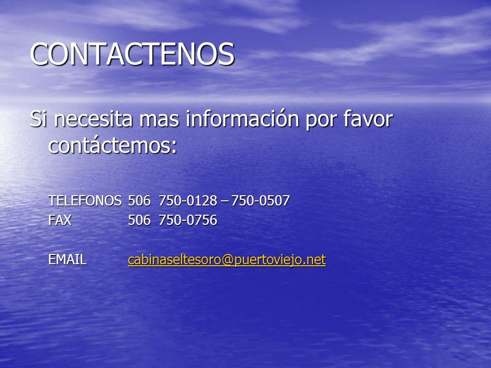 CONTACTENOS Si necesita mas información por favor contáctemos: TELEFONOS506 750-0128 – 750-0507 FAX506 750-0756 EMAILcabinaseltesoro@puertoviejo.net c