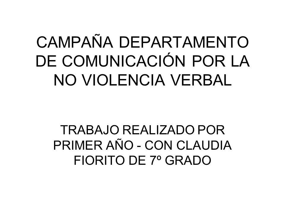 CAMPAÑA DEPARTAMENTO DE COMUNICACIÓN POR LA NO VIOLENCIA VERBAL TRABAJO REALIZADO POR PRIMER AÑO - CON CLAUDIA FIORITO DE 7º GRADO