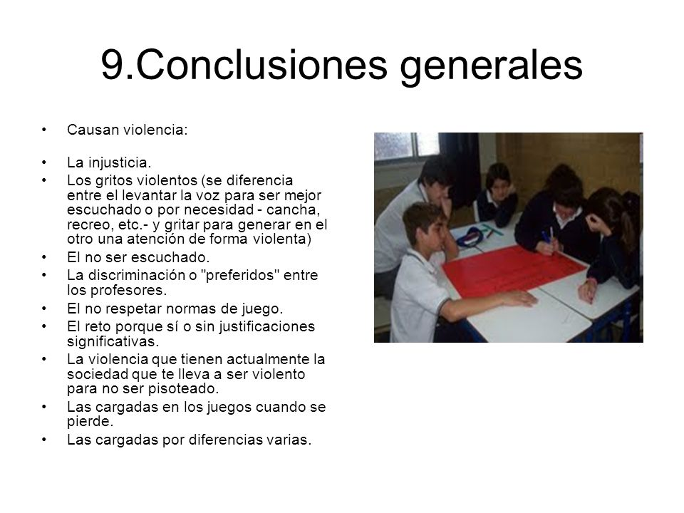 9.Conclusiones generales Causan violencia: La injusticia.
