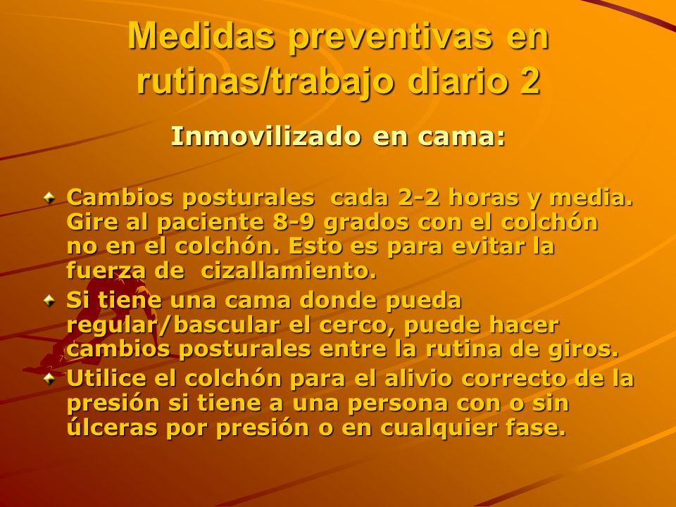 Medidas preventivas en rutinas/trabajo diario 2 Inmovilizado en cama: Cambios posturales cada 2-2 horas y media.