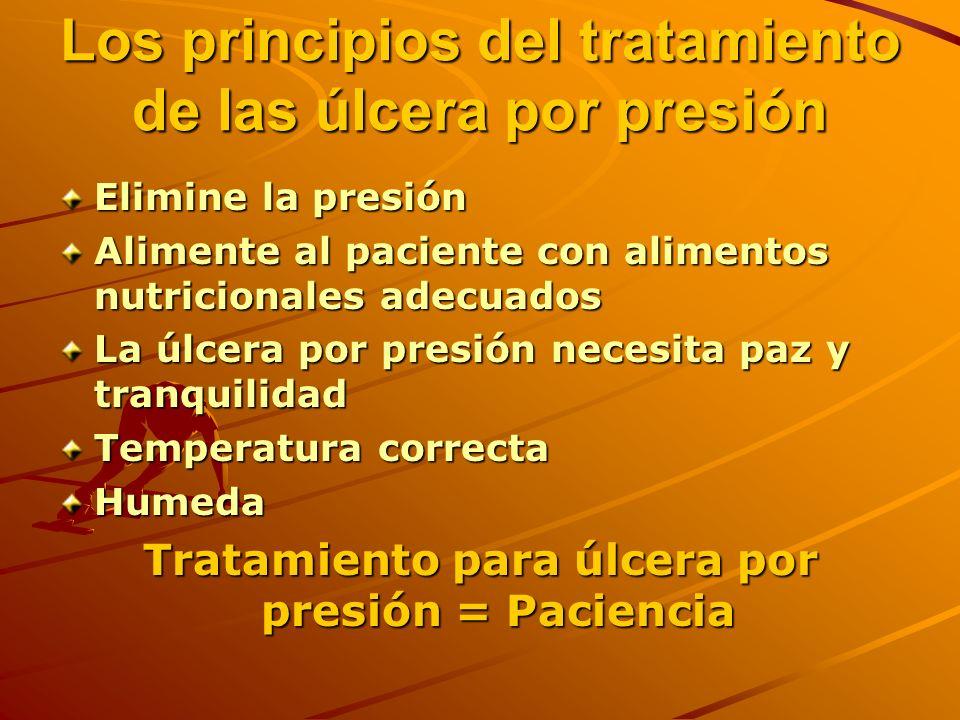 Los principios del tratamiento de las úlcera por presión Elimine la presión Alimente al paciente con alimentos nutricionales adecuados La úlcera por presión necesita paz y tranquilidad Temperatura correcta Humeda Tratamiento para úlcera por presión = Paciencia